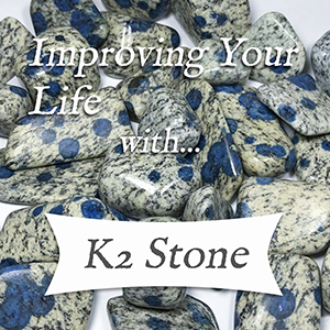 improving your life with k2 azurite stone