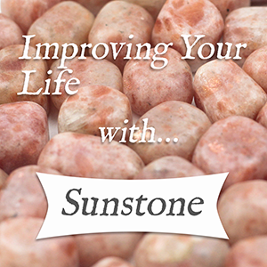 improving your life with sunstone
