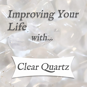 improving your life with clear quartz