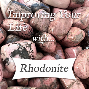 improving your life with rhodonite